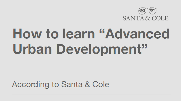"How To Learn ""Advanced Urban Development"" According To Santa & Cole"