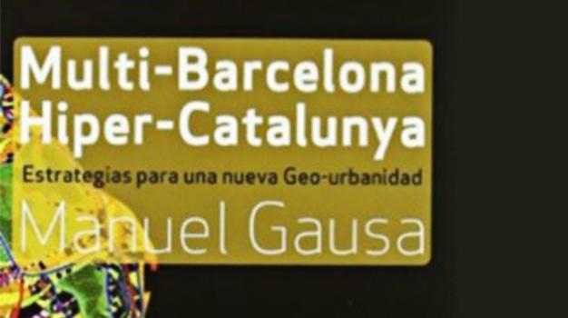 Hiper-Catalunya. Estrategias Para Una Nueva Geo-Urbanidad By Manuel Gausa